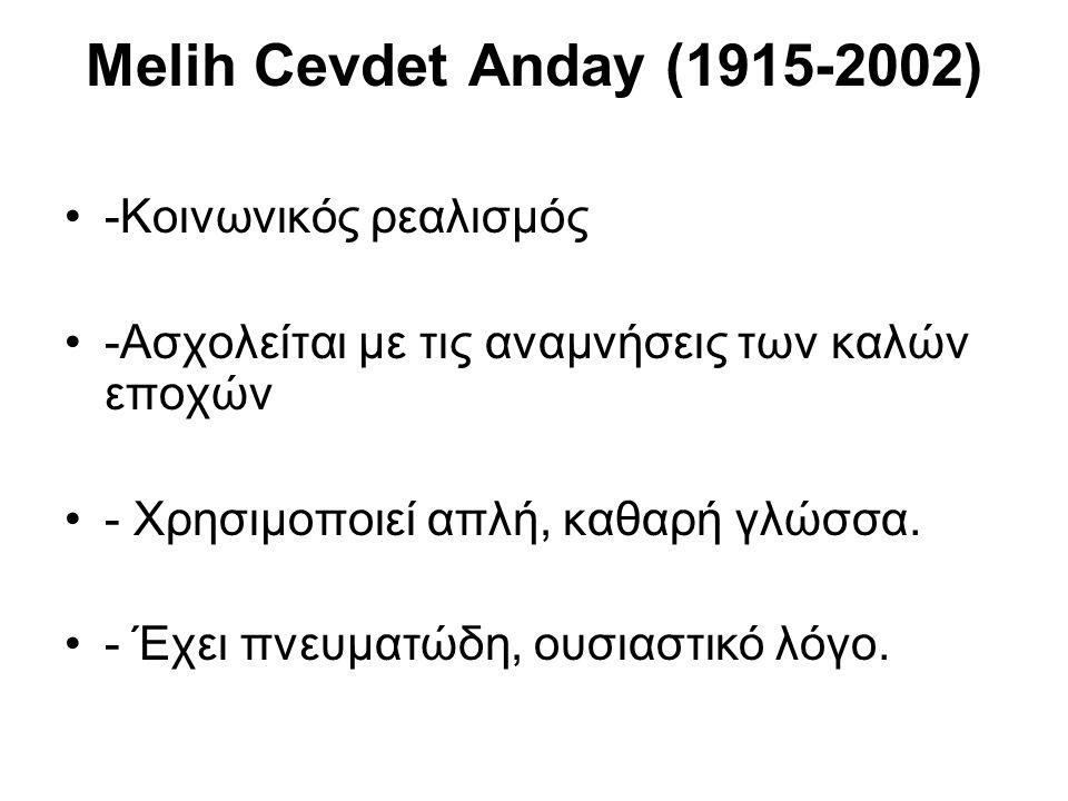 Melih Cevdet Anday (1915-2002) -Κοινωνικός ρεαλισμός -Ασχολείται με τις αναμνήσεις των καλών εποχών - Χρησιμοποιεί απλή, καθαρή γλώσσα. - Έχει πνευματ
