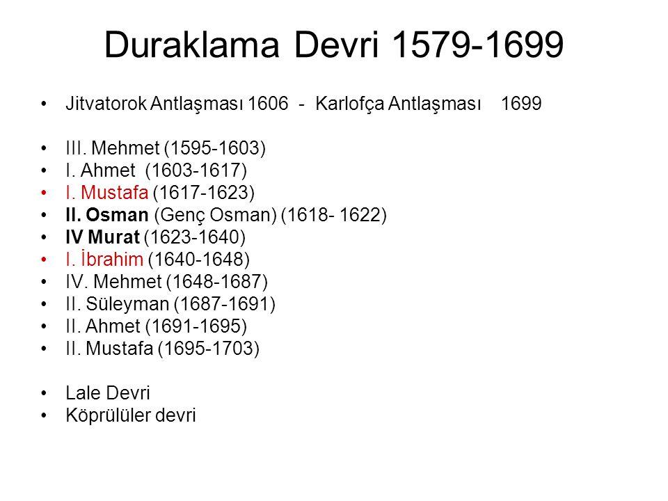 Duraklama Devri 1579-1699 Jitvatorok Antlaşması 1606 - Karlofça Antlaşması 1699 III. Mehmet (1595-1603) I. Ahmet (1603-1617) I. Mustafa (1617-1623) II