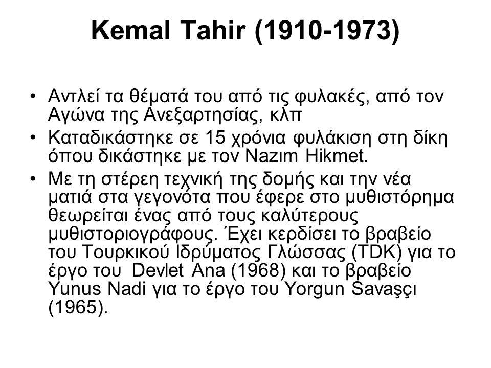 Kemal Tahir (1910-1973) Αντλεί τα θέματά του από τις φυλακές, από τον Αγώνα της Ανεξαρτησίας, κλπ Καταδικάστηκε σε 15 χρόνια φυλάκιση στη δίκη όπου δι