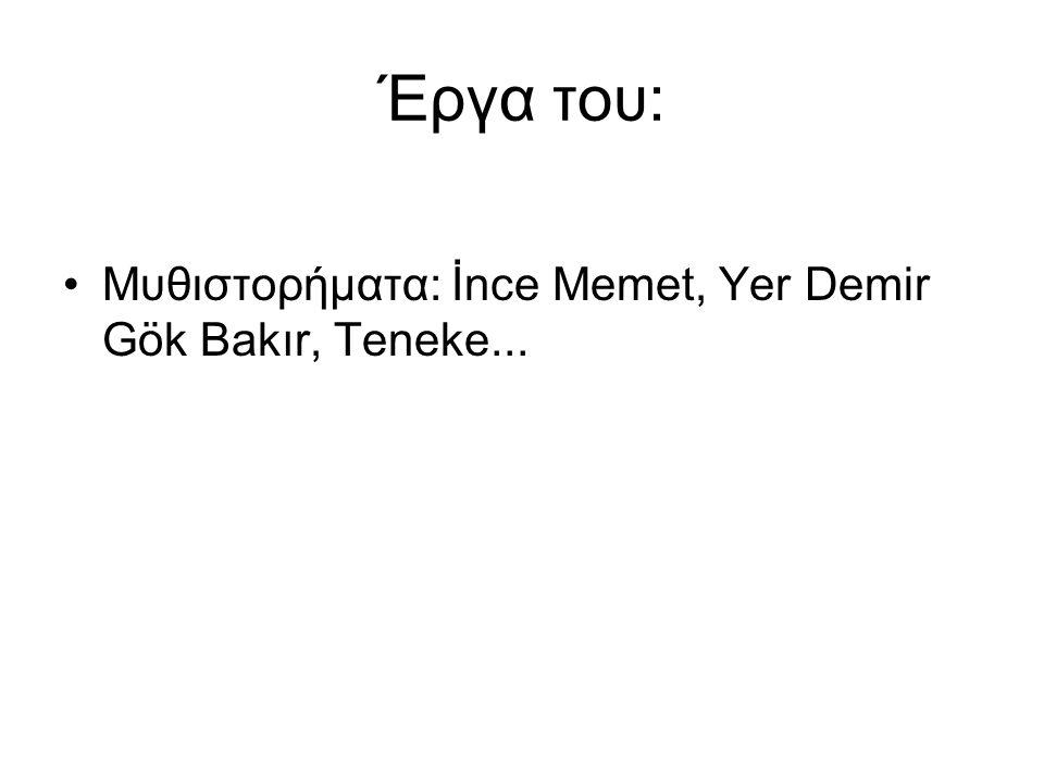 Έργα του: Μυθιστορήματα: İnce Memet, Yer Demir Gök Bakır, Teneke...