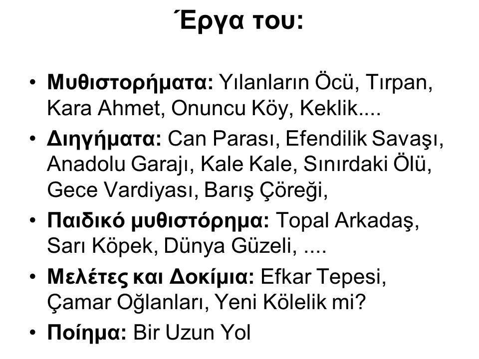 Έργα του: Μυθιστoρήματα: Yılanların Öcü, Tırpan, Kara Ahmet, Onuncu Köy, Keklik....