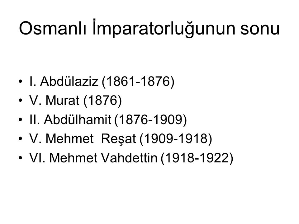 Osmanlı İmparatorluğunun sonu I.Abdülaziz (1861-1876) V.