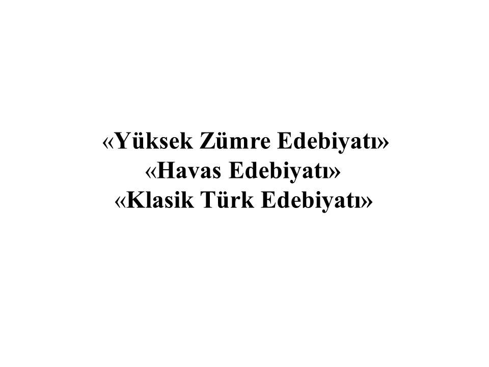 «Yüksek Zümre Edebiyatı» «Havas Edebiyatı» «Klasik Türk Edebiyatı»