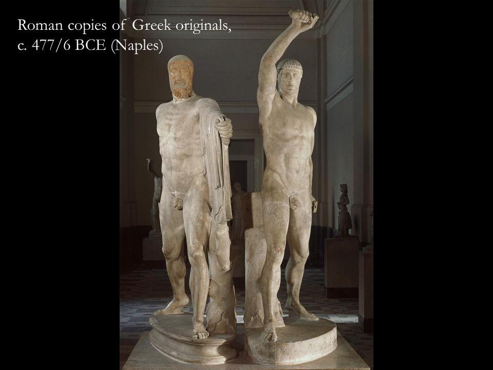 Tyrannicides Roman copies of Greek originals, c. 477/6 BCE (Naples)