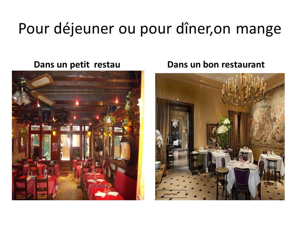 Pour déjeuner ou pour dîner,on mange Dans un petit restau Dans un bon restaurant