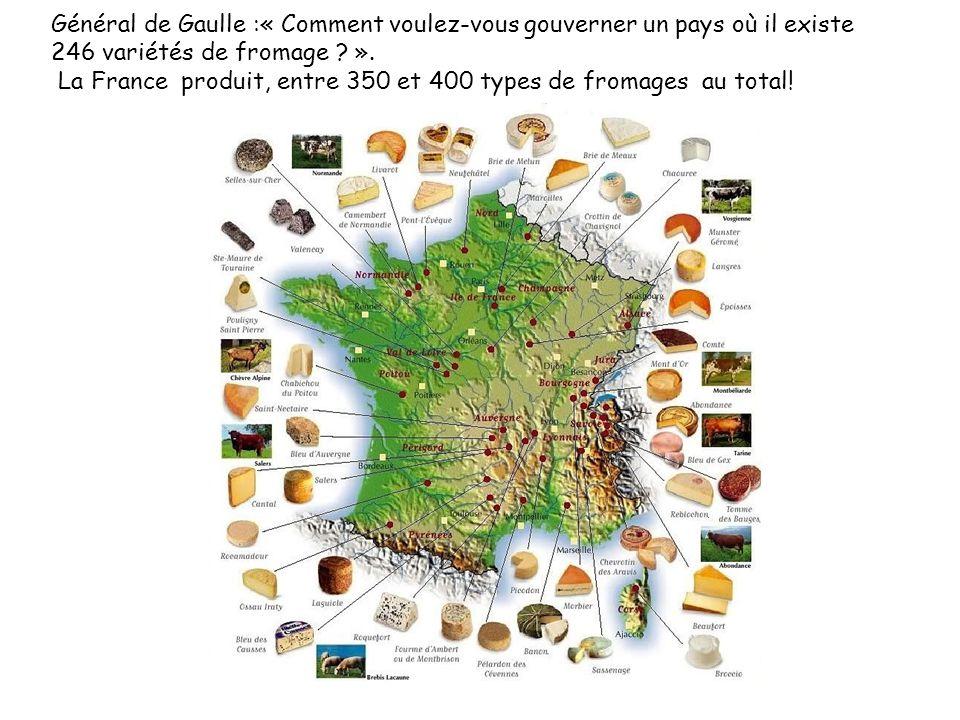 Général de Gaulle :« Comment voulez-vous gouverner un pays où il existe 246 variétés de fromage ? ». La France produit, entre 350 et 400 types de from