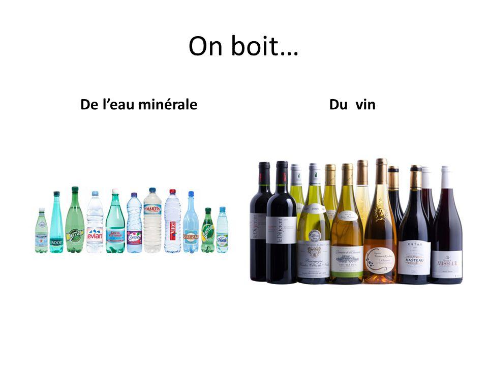 On boit… De l'eau minérale Du vin
