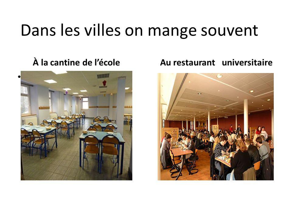 À la cantine de l'école Au restaurant universitaire Dans les villes on mange souvent