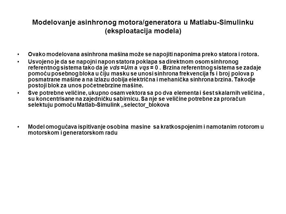 Modelovanje asinhronog motora/generatora u Matlabu-Simulinku (eksploatacija modela) Ovako modelovana asinhrona mašina može se napojiti naponima preko