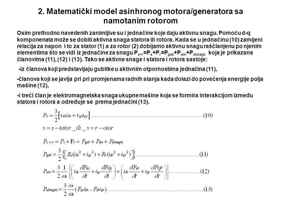 2. Matematički model asinhronog motora/generatora sa namotanim rotorom Osim prethodno navedenih zanimljive su i jednačine koje daju aktivnu snagu. Pom