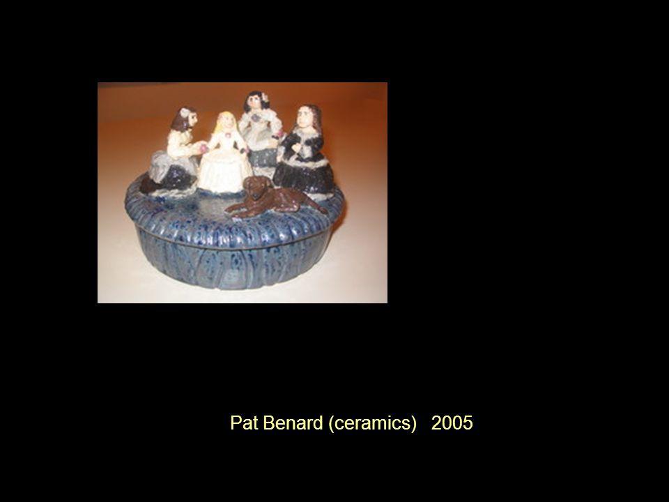 Pat Benard (ceramics) 2005