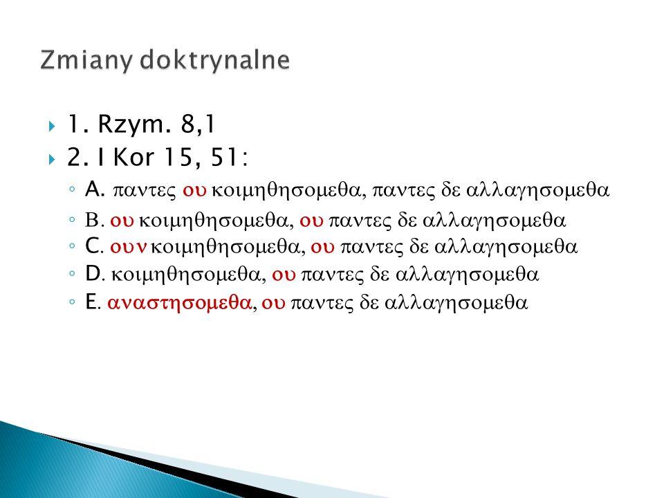 1. Rzym. 8,1  2. I Kor 15, 51: ◦ A.