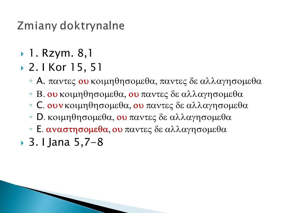  1. Rzym. 8,1  2. I Kor 15, 51 ◦ A.