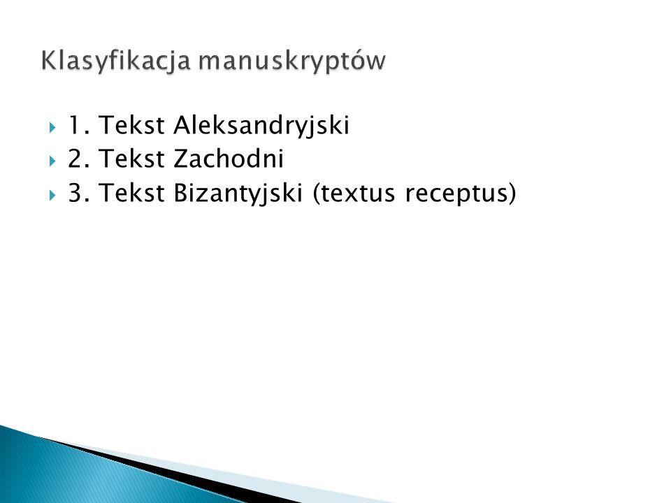  1. Tekst Aleksandryjski  2. Tekst Zachodni  3. Tekst Bizantyjski (textus receptus)