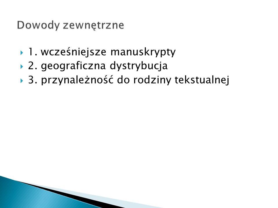  1. wcześniejsze manuskrypty  2. geograficzna dystrybucja  3.