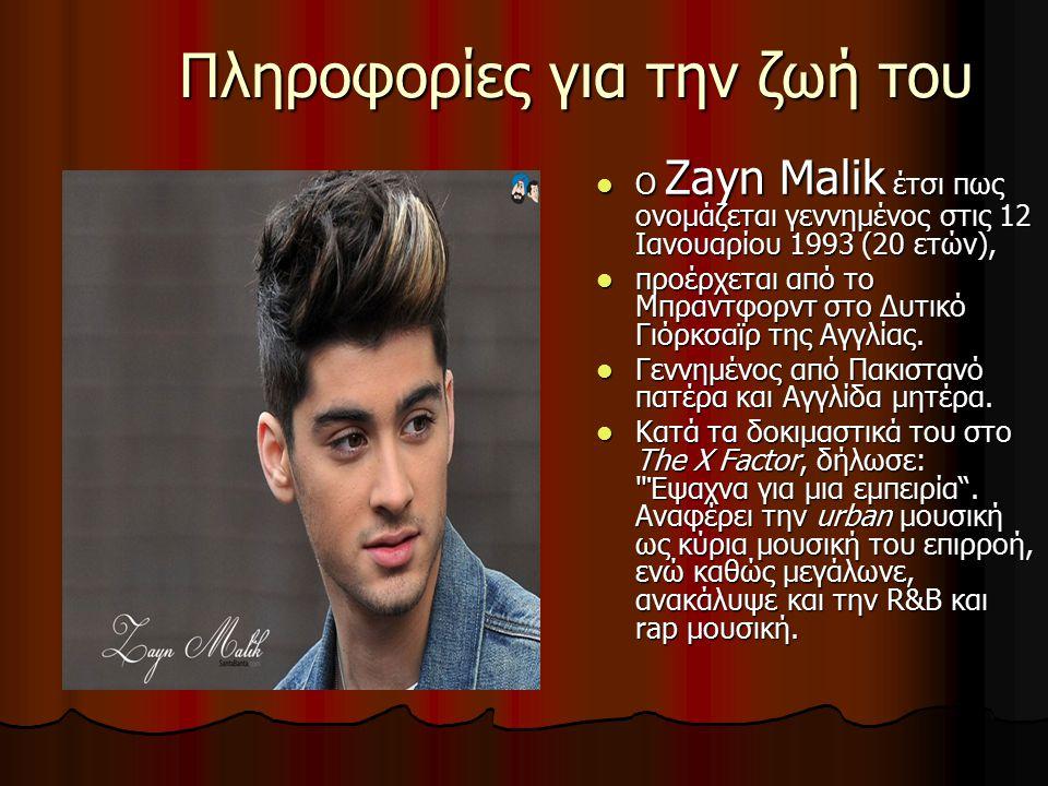 Πληροφορίες για την ζωή του O Zayn Malik έτσι πως ονομάζεται γεννημένος στις 12 Ιανουαρίου 1993 (20 ετών), O Zayn Malik έτσι πως ονομάζεται γεννημένος