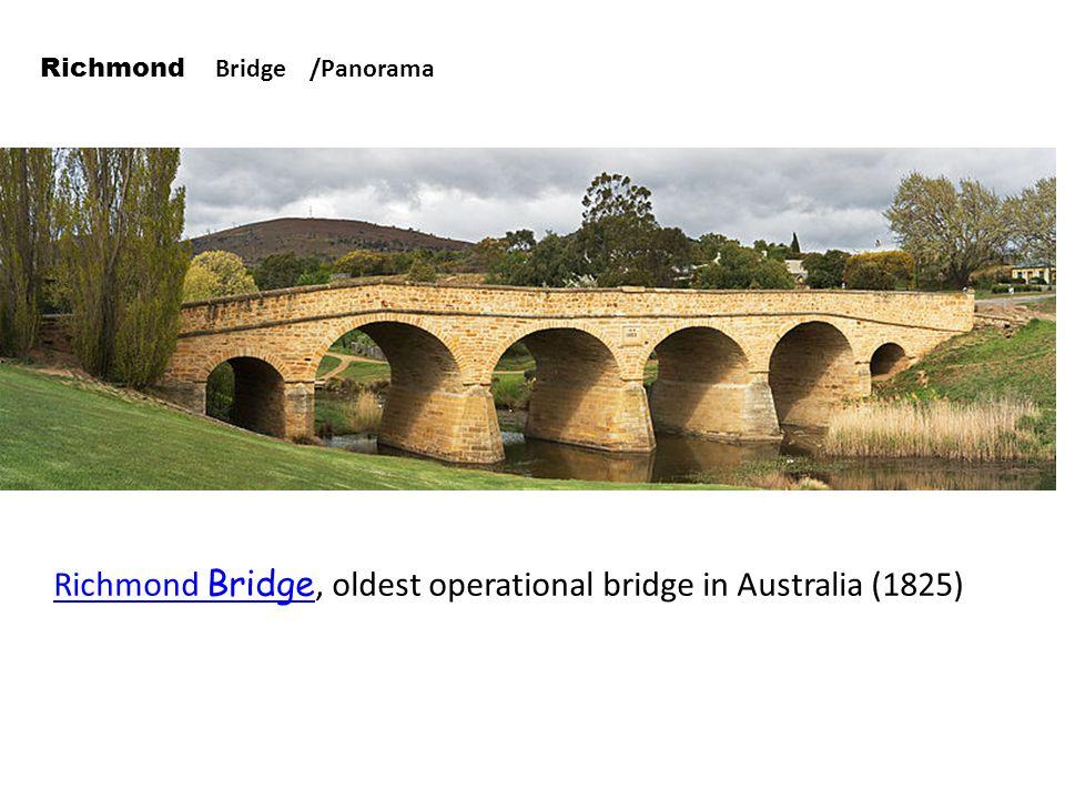 Richmond Bridge Richmond Bridge, oldest operational bridge in Australia (1825) Richmond Bridge /Panorama