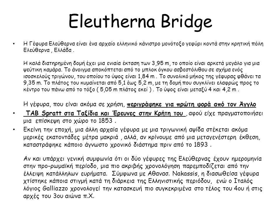 Eleutherna Bridge The Eleutherna Bridge is an ancient Greek corbel arch bridge near the Cretan town of Eleutherna, Greece.