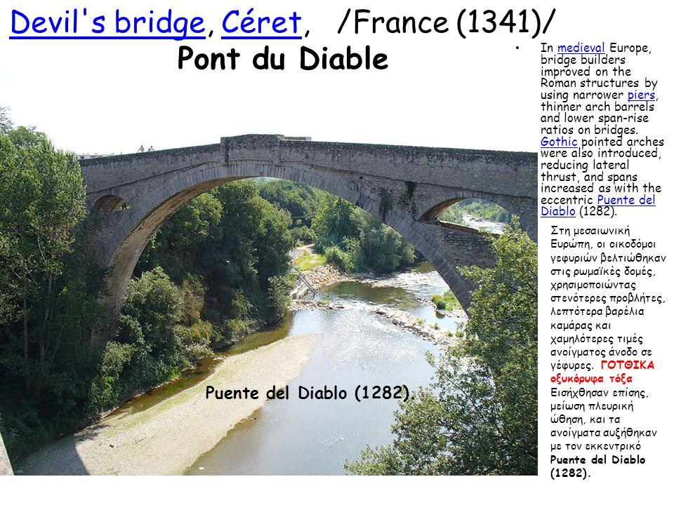 Devil's bridgeDevil's bridge, Céret, /France (1341)/ Pont du DiableCéret In medieval Europe, bridge builders improved on the Roman structures by using