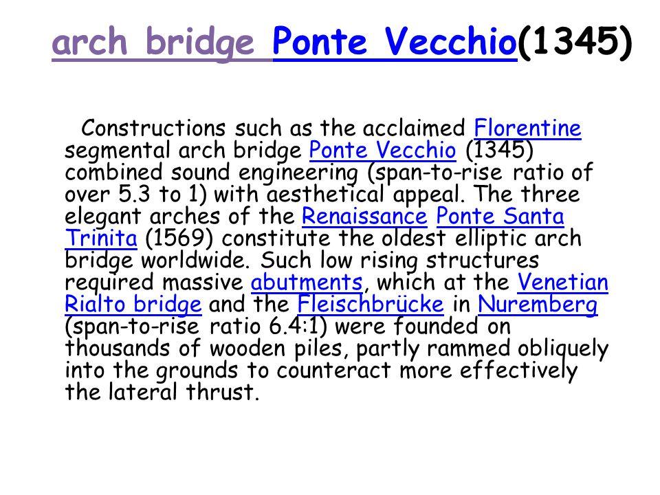 arch bridge Ponte Vecchio(1345)Ponte Vecchio Constructions such as the acclaimed Florentine segmental arch bridge Ponte Vecchio (1345) combined sound