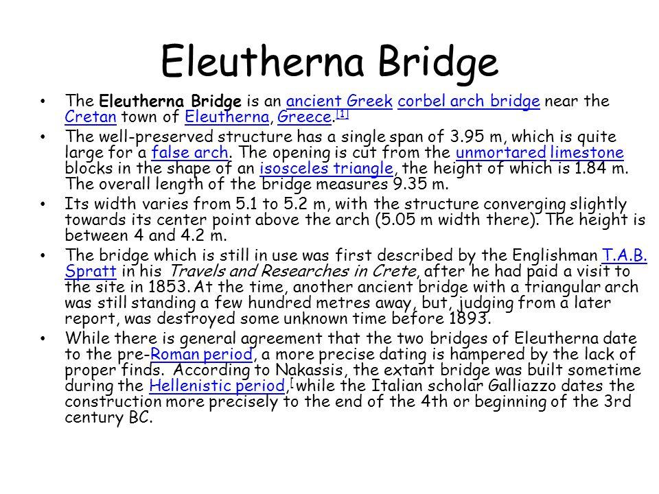 Eleutherna Bridge The Eleutherna Bridge is an ancient Greek corbel arch bridge near the Cretan town of Eleutherna, Greece. [1]ancient Greekcorbel arch