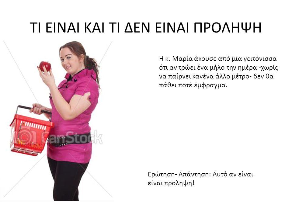 ΤΙ ΕΙΝΑΙ ΚΑΙ ΤΙ ΔΕΝ ΕΙΝΑΙ ΠΡΟΛΗΨΗ Η κ. Μαρία άκουσε από μια γειτόνισσα ότι αν τρώει ένα μήλο την ημέρα -χωρίς να παίρνει κανένα άλλο μέτρο- δεν θα πάθ