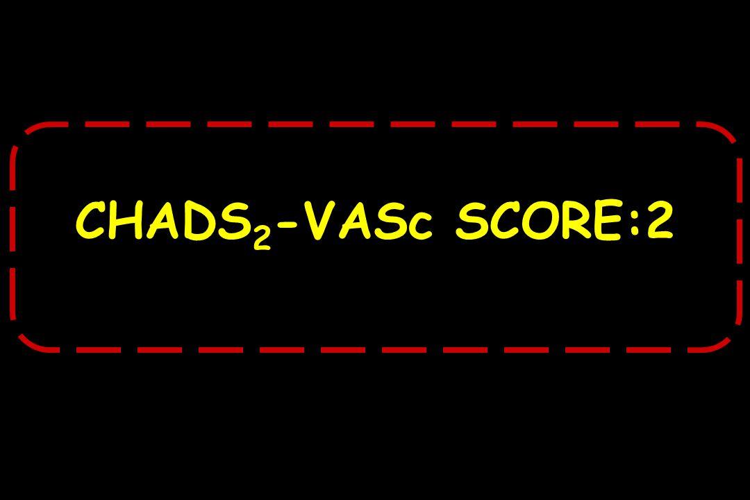 CHADS 2 -VASc SCORE:2