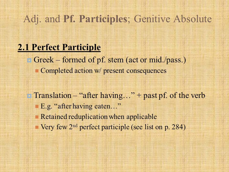 Adj.and Pf. Participles; Genitive Absolute 2.1 Perfect Participle  Greek – formed of pf.