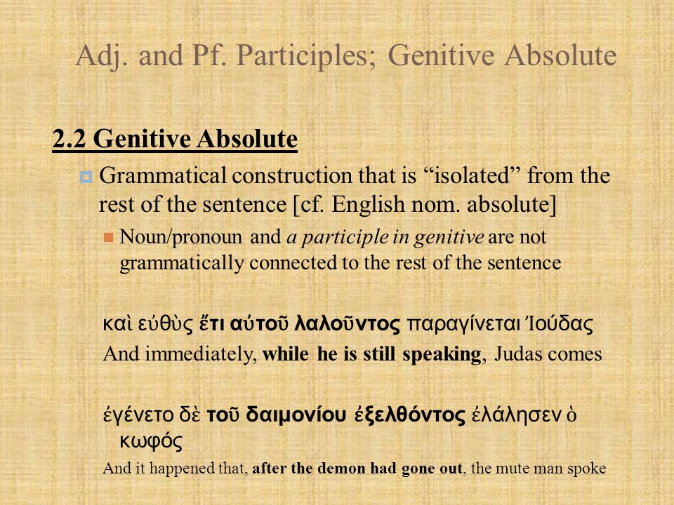 """Adj. and Pf. Participles; Genitive Absolute 2.2 Genitive Absolute  Grammatical construction that is """"isolated"""" from the rest of the sentence [cf. Eng"""