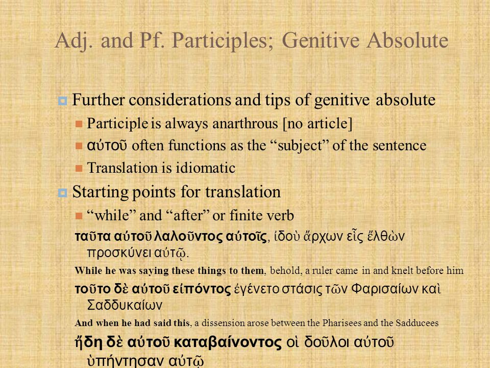 Adj. and Pf. Participles; Genitive Absolute  Further considerations and tips of genitive absolute Participle is always anarthrous [no article] α ὐ το