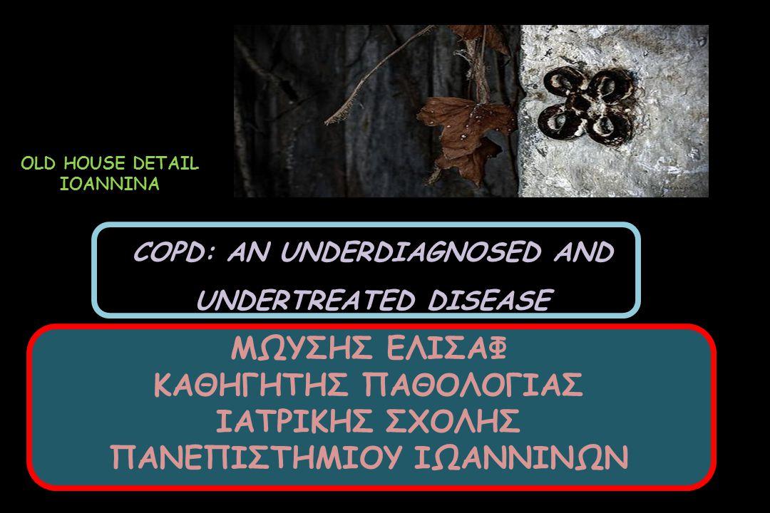 ΜΩΥΣΗΣ ΕΛΙΣΑΦ ΚΑΘΗΓΗΤΗΣ ΠΑΘΟΛΟΓΙΑΣ ΙΑΤΡΙΚΗΣ ΣΧΟΛΗΣ ΠΑΝΕΠΙΣΤΗΜΙΟΥ ΙΩΑΝΝΙΝΩΝ OLD HOUSE DETAIL IOANNINA COPD: AN UNDERDIAGNOSED AND UNDERTREATED DISEASE