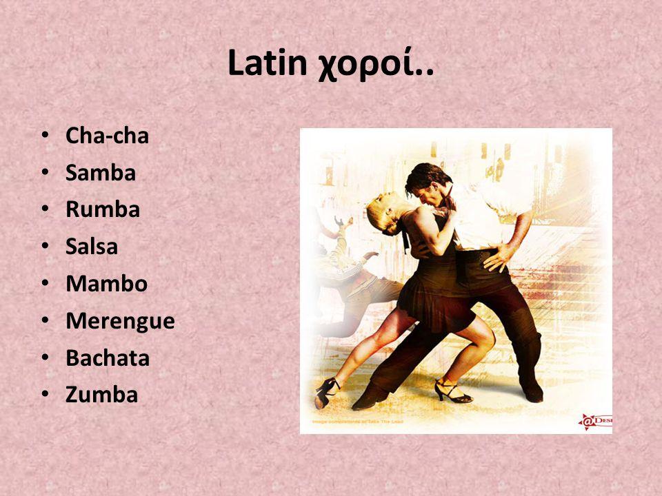 Latin χοροί.. Cha-cha Samba Rumba Salsa Mambo Merengue Bachata Zumba