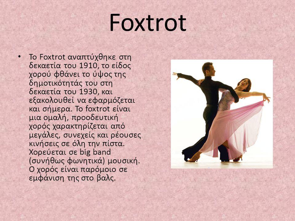 Foxtrot To Foxtrot αναπτύχθηκε στη δεκαετία του 1910, το είδος χορού φθάνει το ύψος της δημοτικότητάς του στη δεκαετία του 1930, και εξακολουθεί να εφ