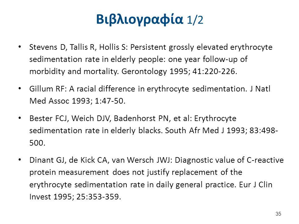 Βιβλιογραφία 1/2 Stevens D, Tallis R, Hollis S: Persistent grossly elevated erythrocyte sedimentation rate in elderly people: one year follow-up of mo