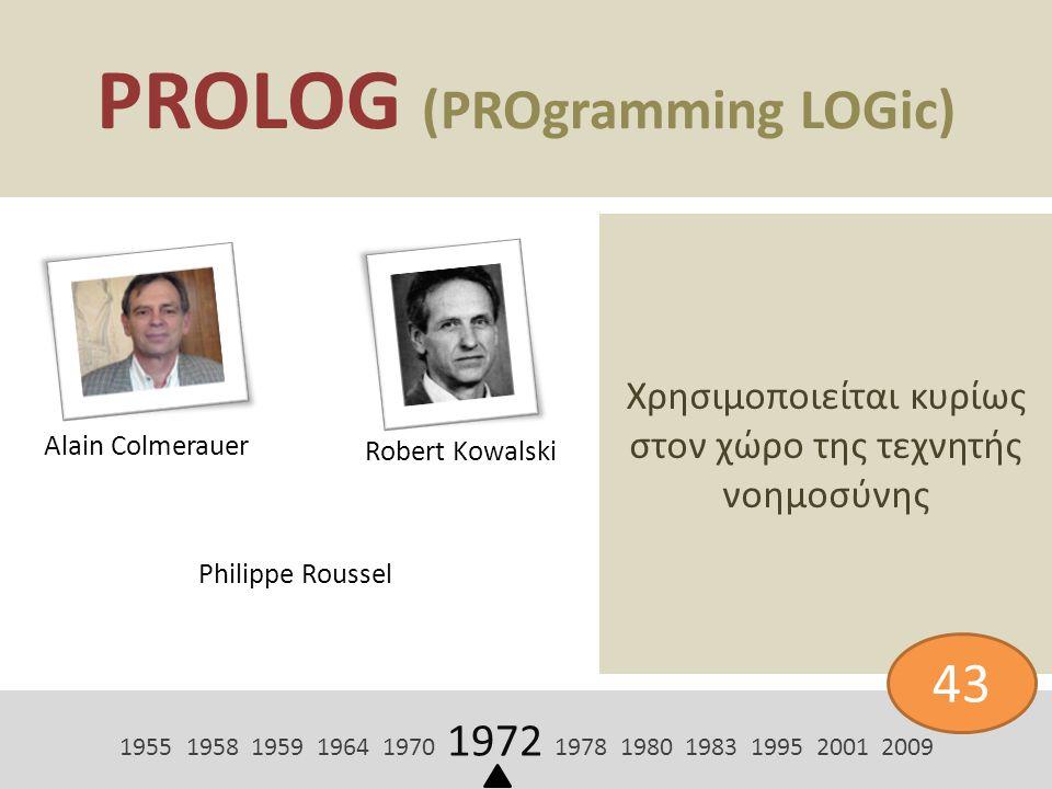 PROLOG (PROgramming LOGic) Χρησιμοποιείται κυρίως στον χώρο της τεχνητής νοημοσύνης 1955 1958 1959 1964 1970 1972 1978 1980 1983 1995 2001 2009 43 Ala