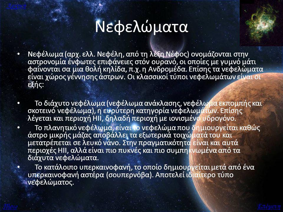 Νεφελώματα Νεφέλωμα (αρχ. ελλ. Νεφέλη, από τη λέξη Νέφος) ονομάζονται στην αστρονομία ένφωτες επιφάνειες στόν ουρανό, οι οποίες με γυμνό μάτι φαίνοντα