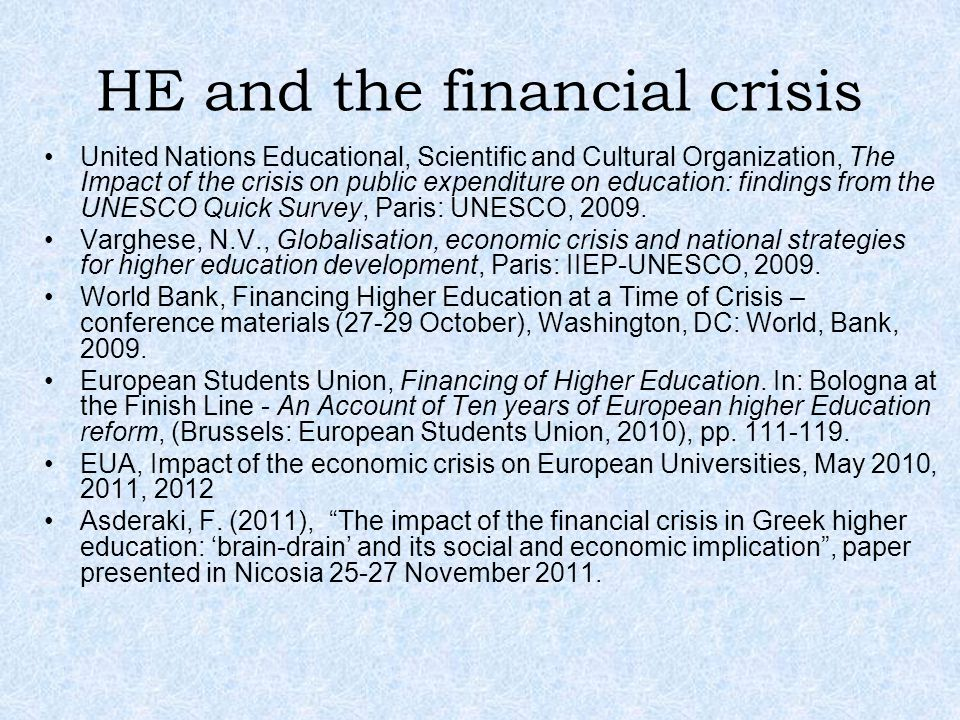 HE and the financial crisis United Nations Educational, Scientific and Cultural Organization, The Impact of the crisis on public expenditure on education: findings from the UNESCO Quick Survey, Paris: UNESCO, 2009.