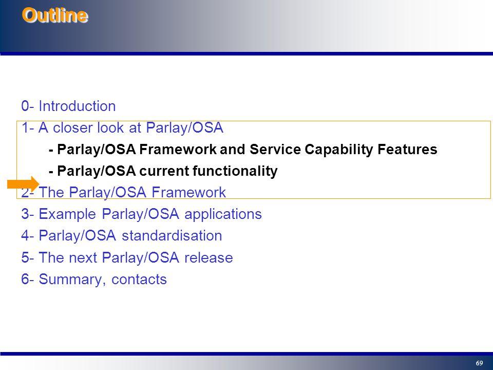 68 Parlay/OSA = Framework + A Set Of SCFs framework User Location Call control HLR CSE ---- Servers E.g.