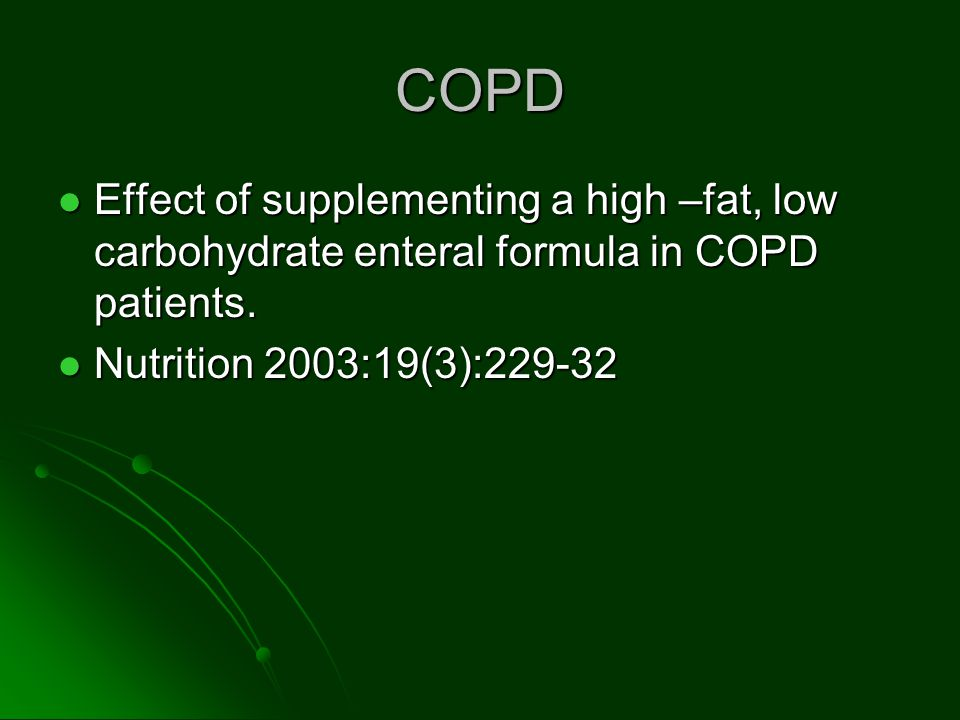 COPD Effect of supplementing a high –fat, low carbohydrate enteral formula in COPD patients. Effect of supplementing a high –fat, low carbohydrate ent
