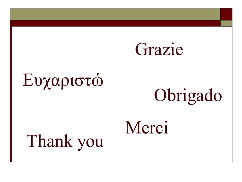 Ευχαριστώ Grazie Obrigado Thank you Merci