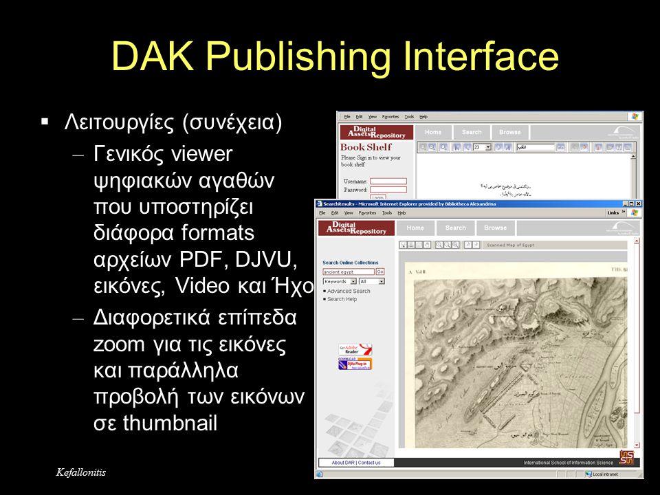 KefallonitisDAR27 DAK Publishing Interface  Λειτουργίες (συνέχεια) – Γενικός viewer ψηφιακών αγαθών που υποστηρίζει διάφορα formats αρχείων PDF, DJVU, εικόνες, Video και Ήχο – Διαφορετικά επίπεδα zoom για τις εικόνες και παράλληλα προβολή των εικόνων σε thumbnail