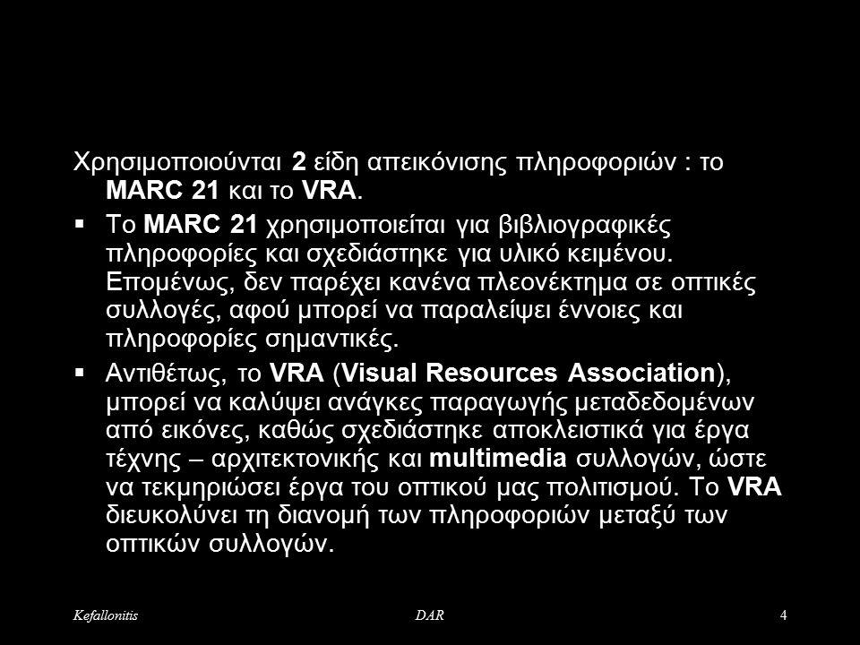 KefallonitisDAR4 Χρησιμοποιούνται 2 είδη απεικόνισης πληροφοριών : το MARC 21 και το VRA.