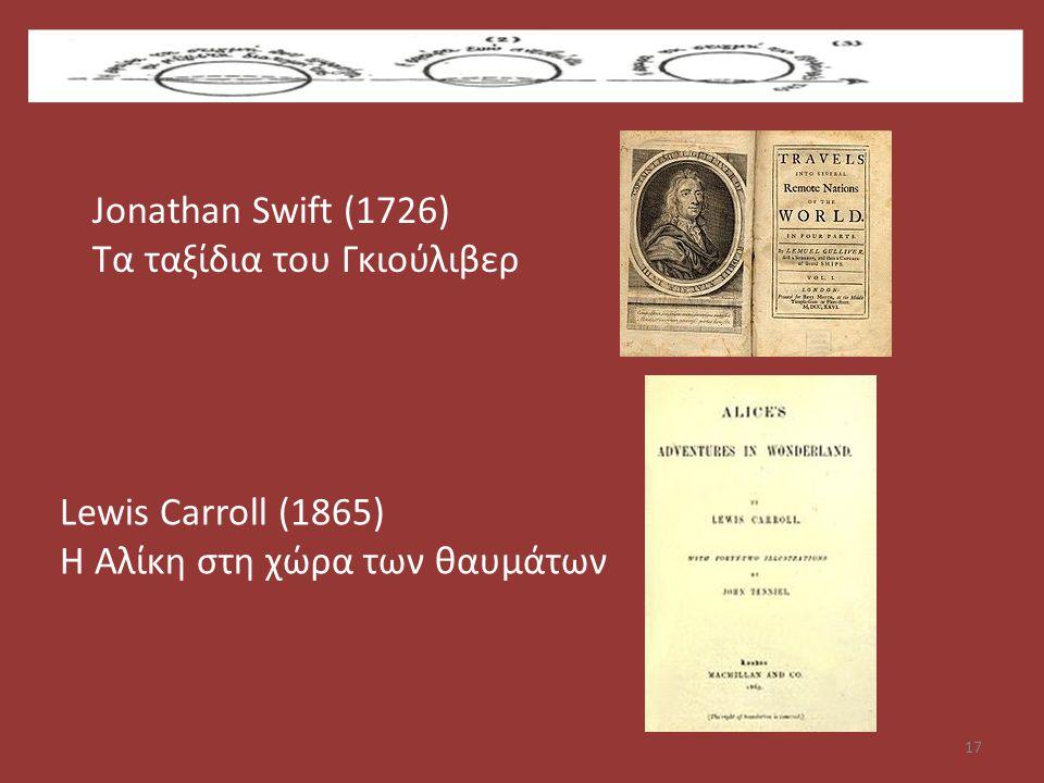 17 Jonathan Swift (1726) Τα ταξίδια του Γκιούλιβερ Lewis Carroll (1865) Η Αλίκη στη χώρα των θαυμάτων