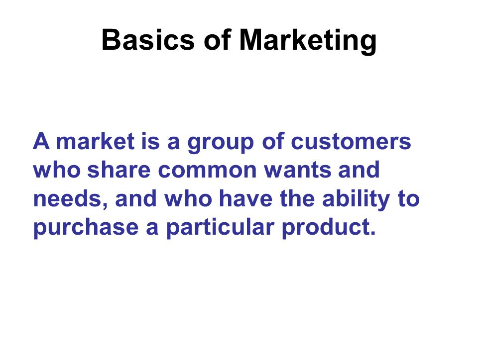 Basics of Marketing Marketing is the process of creating, promoting, and presenting a product to meet the wants and needs of consumers.