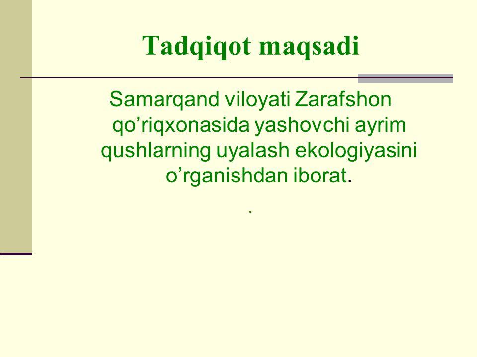 Tadqiqot maqsadi Samarqand viloyati Zarafshon qo'riqxonasida yashovchi ayrim qushlarning uyalash ekologiyasini o'rganishdan iborat..