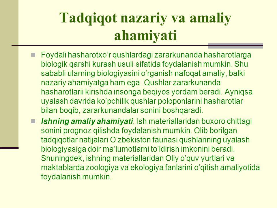 Tadqiqot nazariy va amaliy ahamiyati Foydali hasharotxo'r qushlardagi zararkunanda hasharotlarga biologik qarshi kurash usuli sifatida foydalanish mumkin.