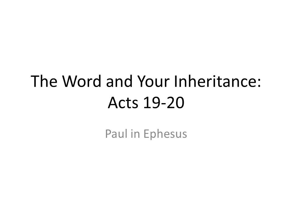 The Word and Your Inheritance: Acts 19-20 Paul in Ephesus