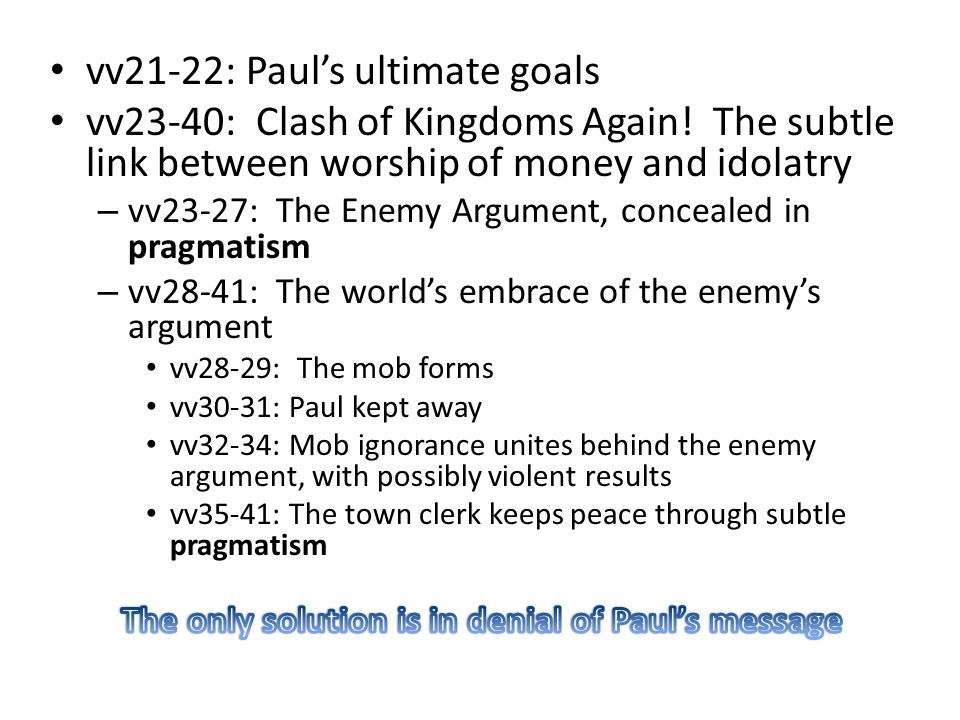 vv21-22: Paul's ultimate goals vv23-40: Clash of Kingdoms Again.