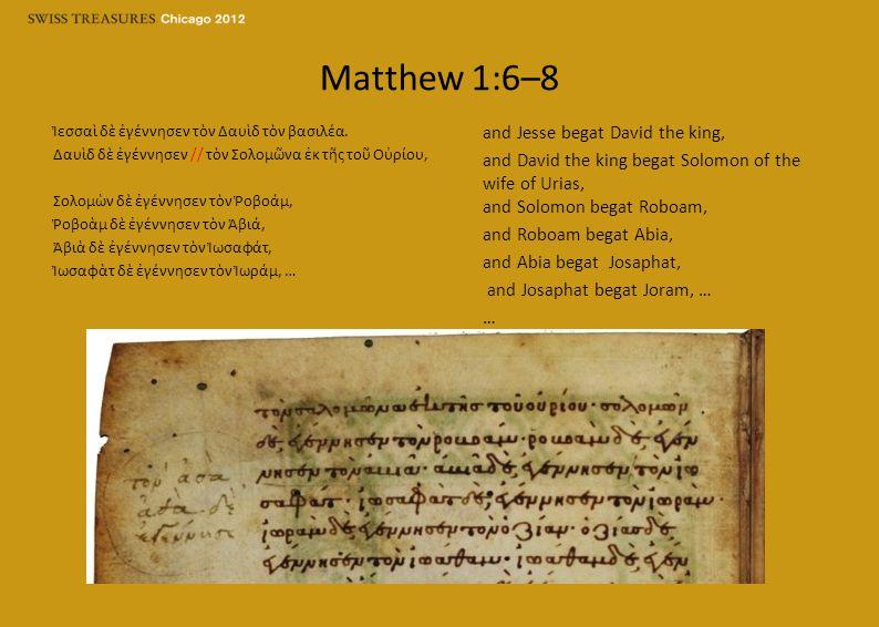 Matthew 1:6–8 Ἰεσσαὶ δὲ ἐγέννησεν τὸν Δαυὶδ τὸν βασιλέα.