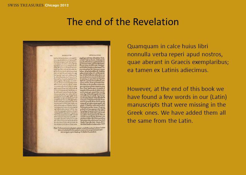 The end of the Revelation Quamquam in calce huius libri nonnulla verba reperi apud nostros, quae aberant in Graecis exemplaribus; ea tamen ex Latinis adiecimus.
